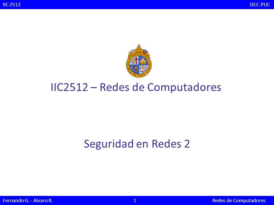 Seguridad en Redes 2 IIC2512 – Redes de Computadores IIC 2512 DCC-PUC Fernando G. - Alvaro R. 1 Redes de Computadores
