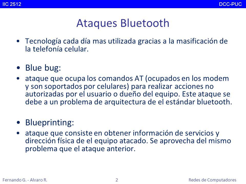 Ataques Bluetooth Tecnología cada día mas utilizada gracias a la masificación de la telefonía celular. Blue bug: ataque que ocupa los comandos AT (ocu