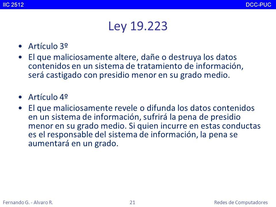 Ley 19.223 Artículo 3º El que maliciosamente altere, dañe o destruya los datos contenidos en un sistema de tratamiento de información, será castigado
