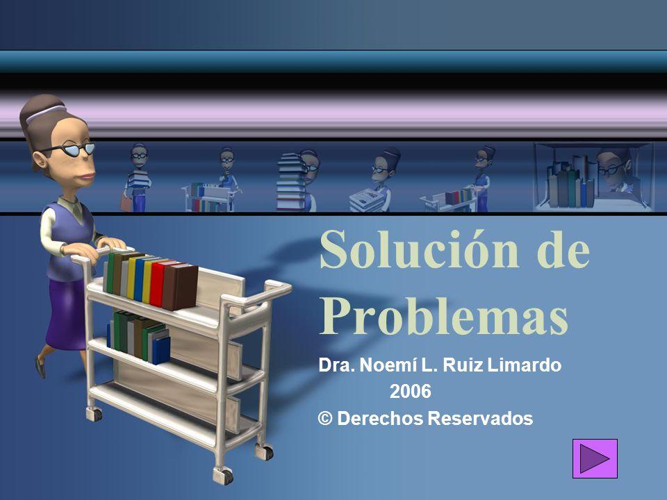 Solución de Problemas Dra. Noemí L. Ruiz Limardo 2006 © Derechos Reservados