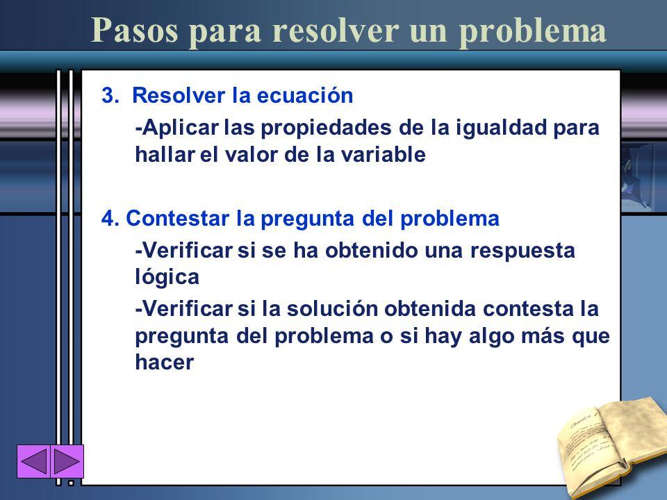 Pasos para resolver un problema 3. Resolver la ecuación -Aplicar las propiedades de la igualdad para hallar el valor de la variable 4. Contestar la pr