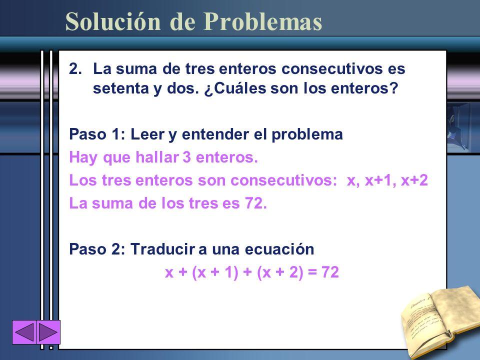 2.La suma de tres enteros consecutivos es setenta y dos. ¿Cuáles son los enteros? Paso 1: Leer y entender el problema Hay que hallar 3 enteros. Los tr
