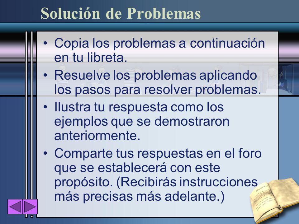 Copia los problemas a continuación en tu libreta. Resuelve los problemas aplicando los pasos para resolver problemas. Ilustra tu respuesta como los ej