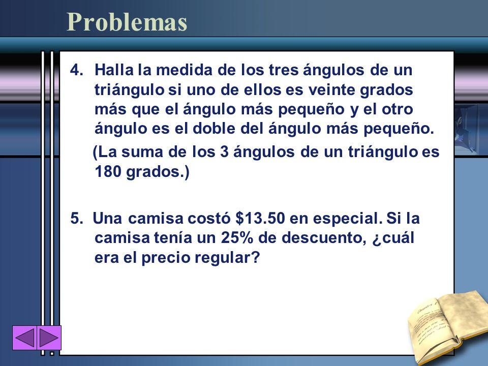 Problemas 4.Halla la medida de los tres ángulos de un triángulo si uno de ellos es veinte grados más que el ángulo más pequeño y el otro ángulo es el
