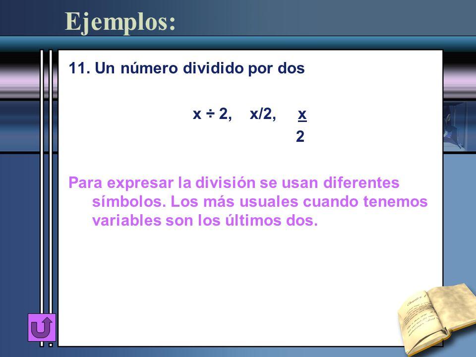 Ejemplos: 11. Un número dividido por dos x ÷ 2, x/2, x 2 Para expresar la división se usan diferentes símbolos. Los más usuales cuando tenemos variabl