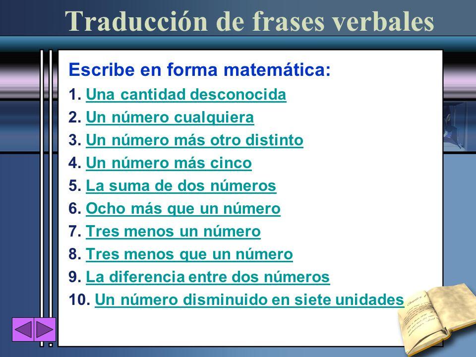 Traducción de frases verbales Escribe en forma matemática: 1. Una cantidad desconocidaUna cantidad desconocida 2. Un número cualquieraUn número cualqu