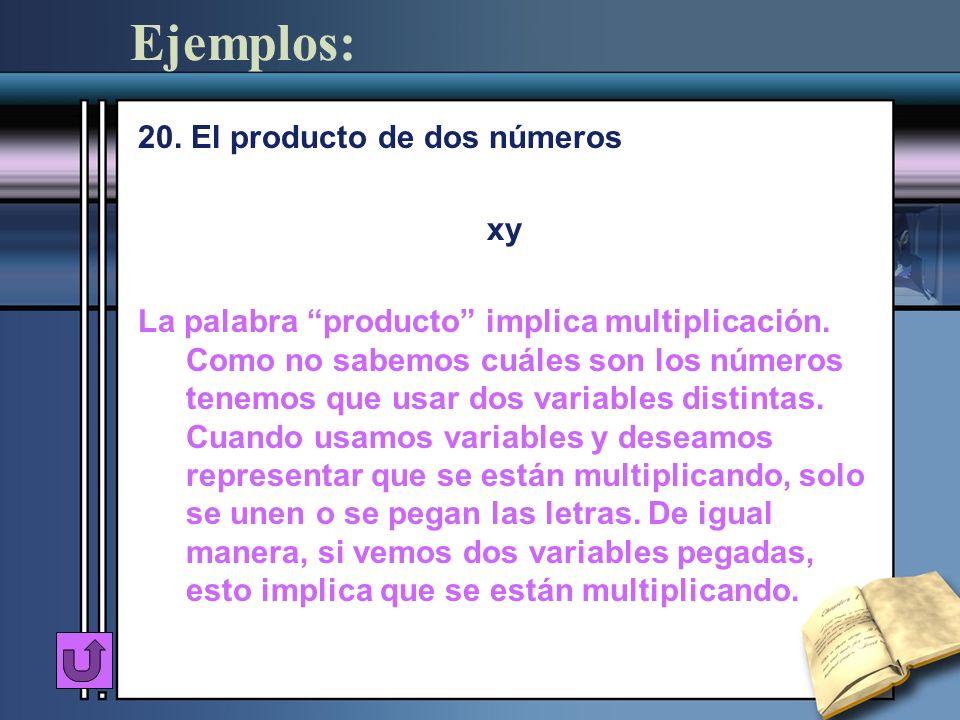 Ejemplos: 20. El producto de dos números xy La palabra producto implica multiplicación. Como no sabemos cuáles son los números tenemos que usar dos va
