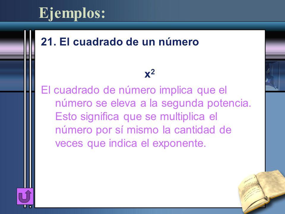 Ejemplos: 21. El cuadrado de un número x 2 El cuadrado de número implica que el número se eleva a la segunda potencia. Esto significa que se multiplic