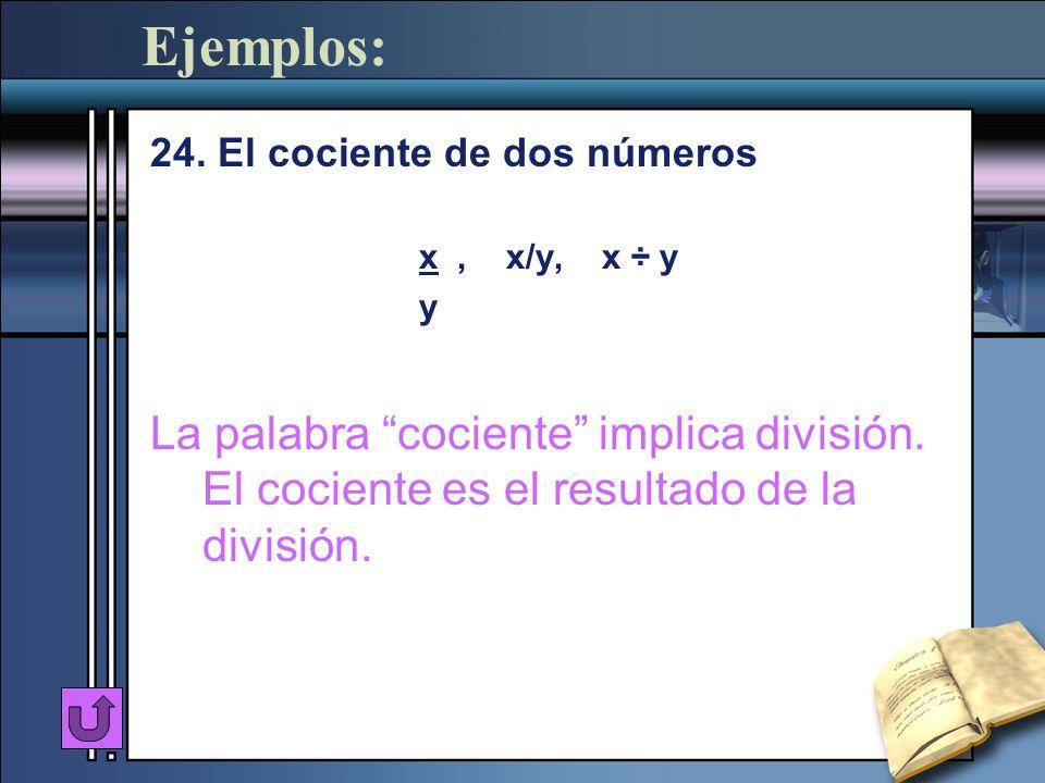 Ejemplos: 24. El cociente de dos números x, x/y, x ÷ y y La palabra cociente implica división. El cociente es el resultado de la división.