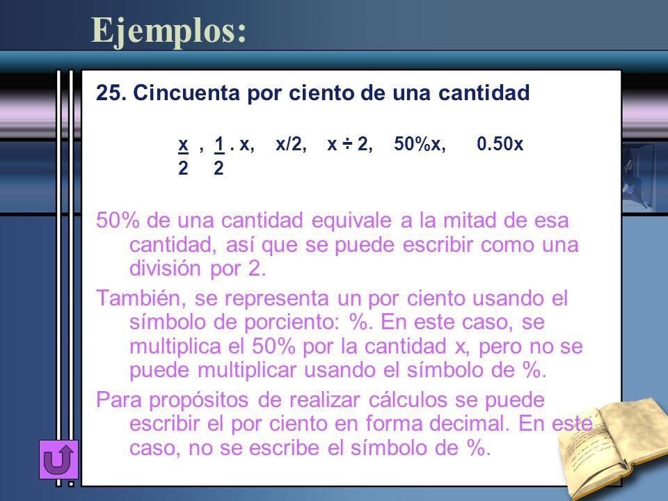 Ejemplos: 25. Cincuenta por ciento de una cantidad x, 1. x, x/2, x ÷ 2, 50%x, 0.50x 2 2 50% de una cantidad equivale a la mitad de esa cantidad, así q