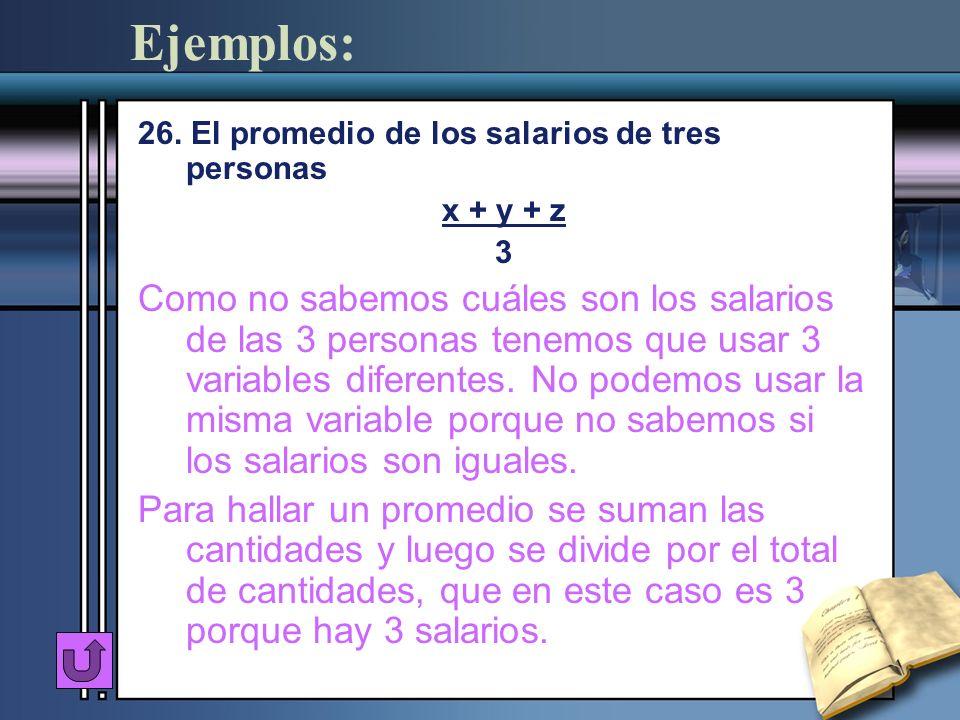 Ejemplos: 26. El promedio de los salarios de tres personas x + y + z 3 Como no sabemos cuáles son los salarios de las 3 personas tenemos que usar 3 va