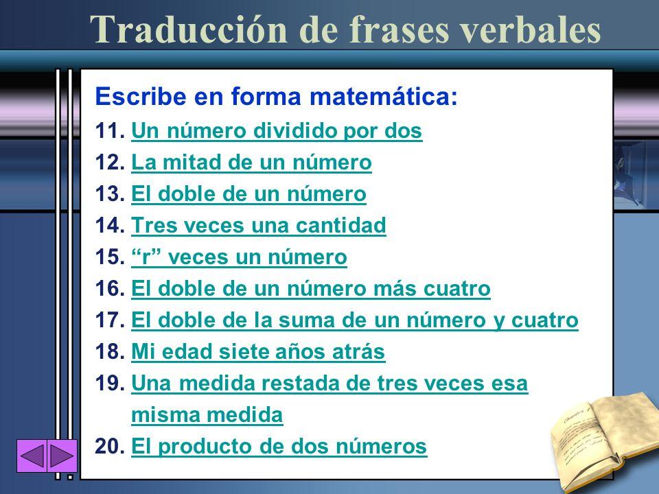 Traducción de frases verbales Escribe en forma matemática: 11. Un número dividido por dosUn número dividido por dos 12. La mitad de un númeroLa mitad