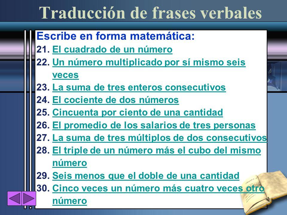 Traducción de frases verbales Escribe en forma matemática: 21. El cuadrado de un númeroEl cuadrado de un número 22. Un número multiplicado por sí mism