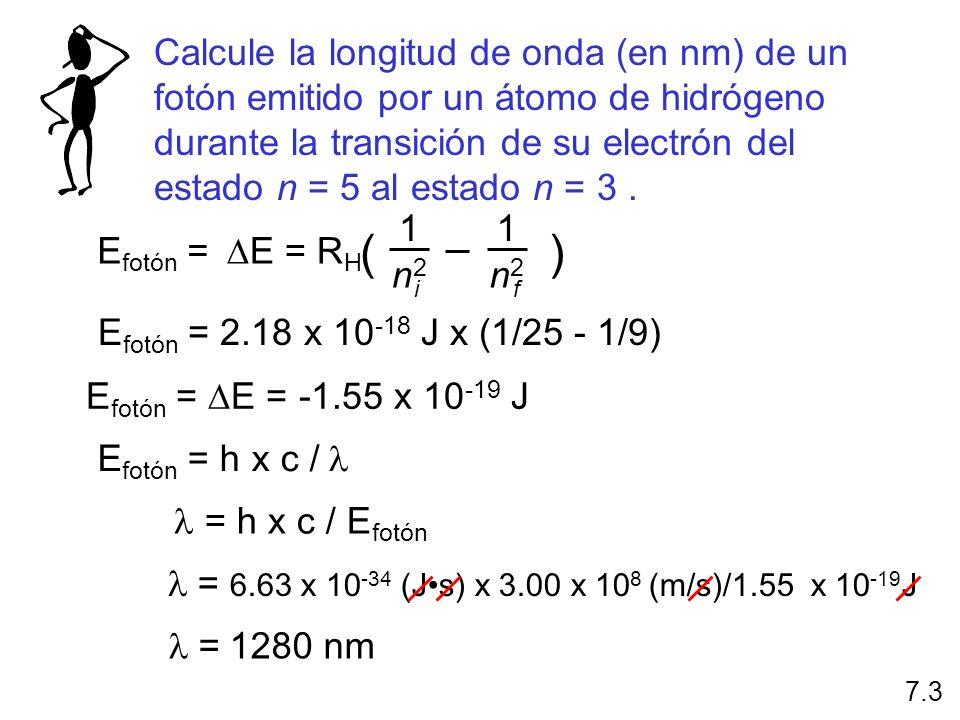 E fotón = E = E f - E i E f = -R H ( ) 1 n2n2 f E i = -R H ( ) 1 n2n2 i i f E = R H ( ) 1 n2n2 1 n2n2 n f = 1 n i = 2 n f = 1 n i = 3 n f = 2 n i = 3 7.3 Series de Brackett Series de Paschen Energía La cantidad de energía necesaria para mover un electrón depende del estado inicial y del estado final