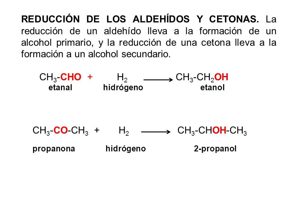 REDUCCIÓN DE LOS ALDEHÍDOS Y CETONAS. La reducción de un aldehído lleva a la formación de un alcohol primario, y la reducción de una cetona lleva a la