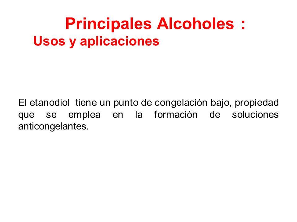 Principales Alcoholes : Usos y aplicaciones El etanodiol tiene un punto de congelación bajo, propiedad que se emplea en la formación de soluciones ant