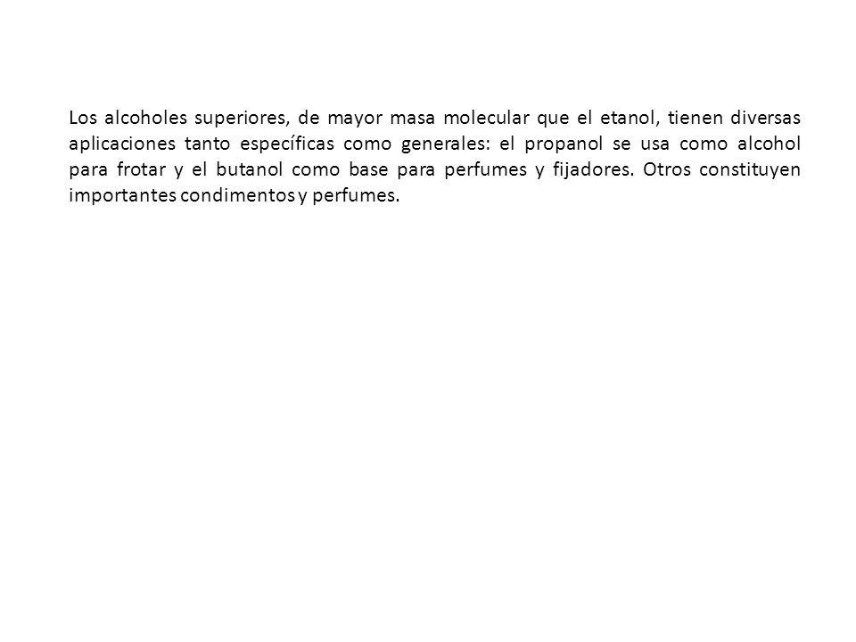 Los alcoholes superiores, de mayor masa molecular que el etanol, tienen diversas aplicaciones tanto específicas como generales: el propanol se usa com