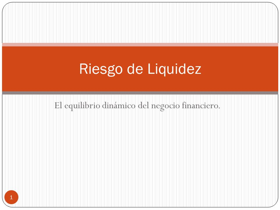 El equilibrio dinámico del negocio financiero. Riesgo de Liquidez 1