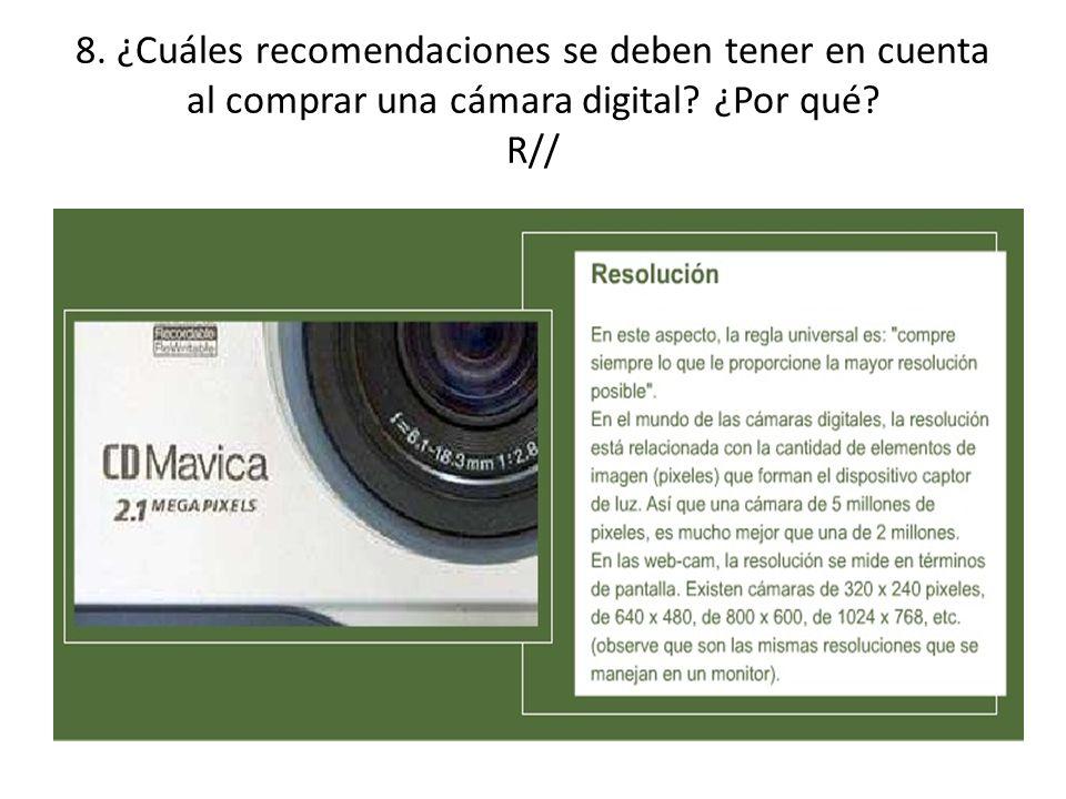 8. ¿Cuáles recomendaciones se deben tener en cuenta al comprar una cámara digital? ¿Por qué? R//