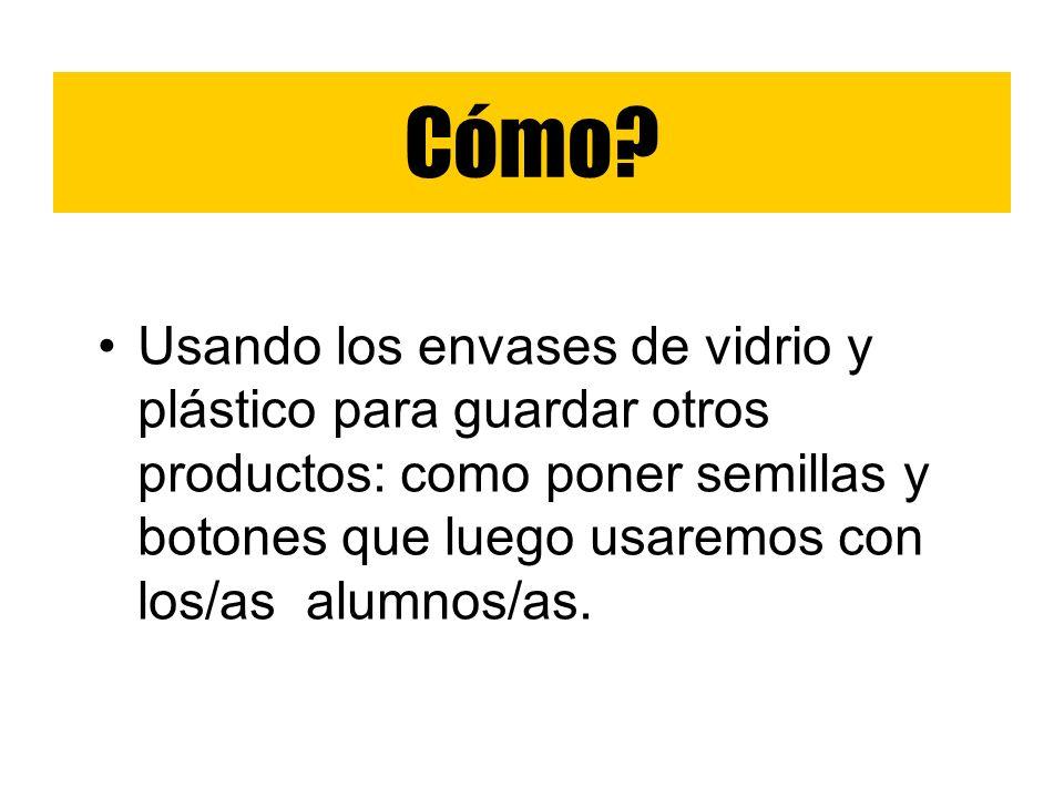 Usando los envases de vidrio y plástico para guardar otros productos: como poner semillas y botones que luego usaremos con los/as alumnos/as. Cómo?