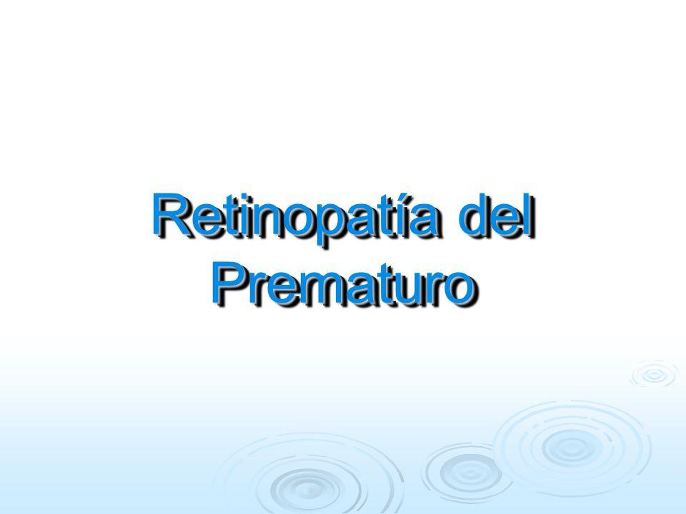 Retinopatía del Prematuro Retinopatía del Prematuro