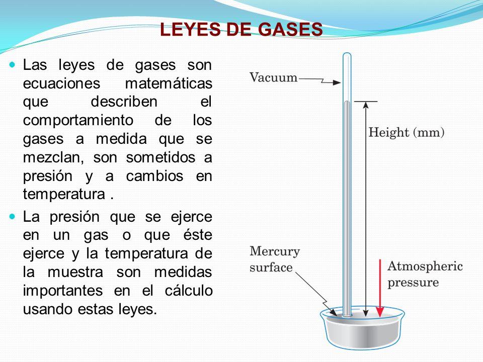 LEYES DE GASES Las leyes de gases son ecuaciones matemáticas que describen el comportamiento de los gases a medida que se mezclan, son sometidos a presión y a cambios en temperatura.