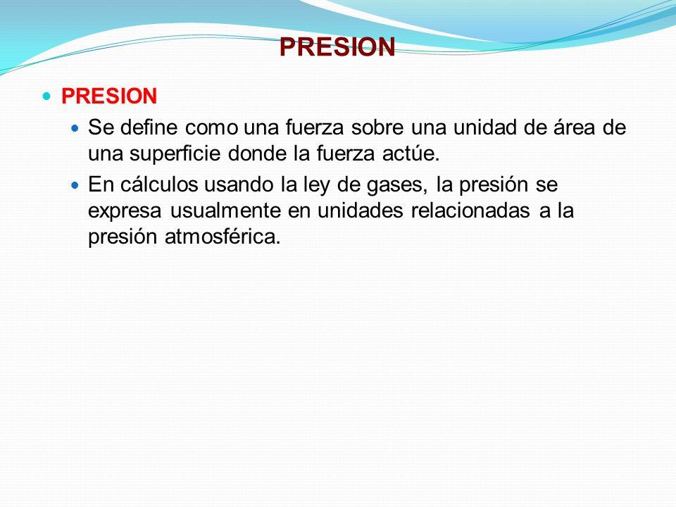 PRESION Se define como una fuerza sobre una unidad de área de una superficie donde la fuerza actúe.