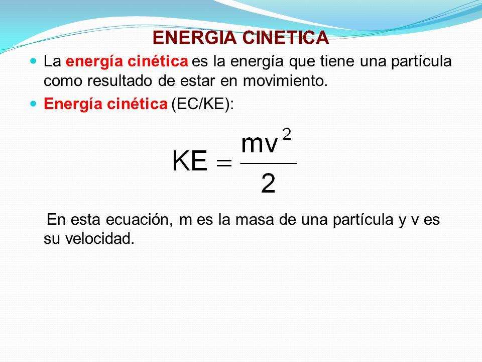 ENERGIA CINETICA La energía cinética es la energía que tiene una partícula como resultado de estar en movimiento.
