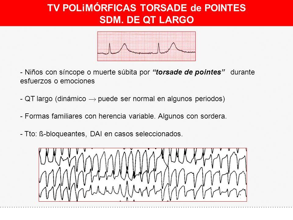 TV POLiMÓRFICAS TORSADE de POINTES SDM. DE QT LARGO - Niños con síncope o muerte súbita por torsade de pointes durante esfuerzos o emociones - QT larg