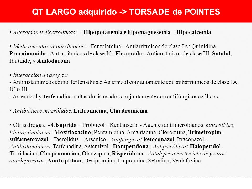 QT LARGO adquirido -> TORSADE de POINTES Alteraciones electrolíticas: - Hipopotasemia e hipomagnesemia – Hipocalcemia Medicamentos antiarrítmicos: – F