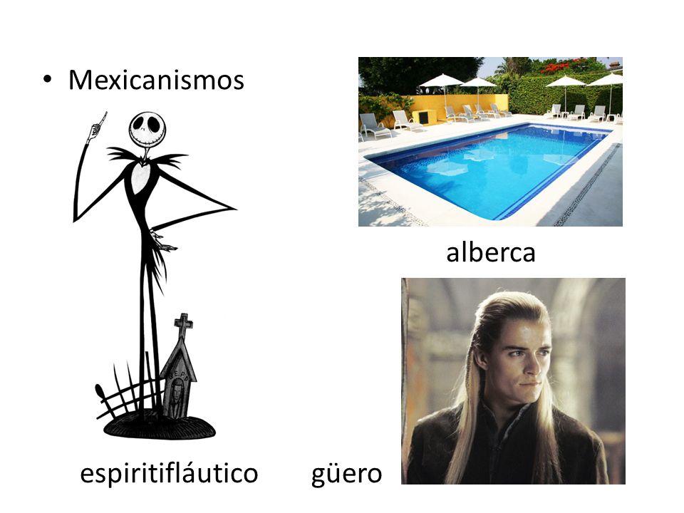 Mexicanismos alberca güeroespiritifláutico