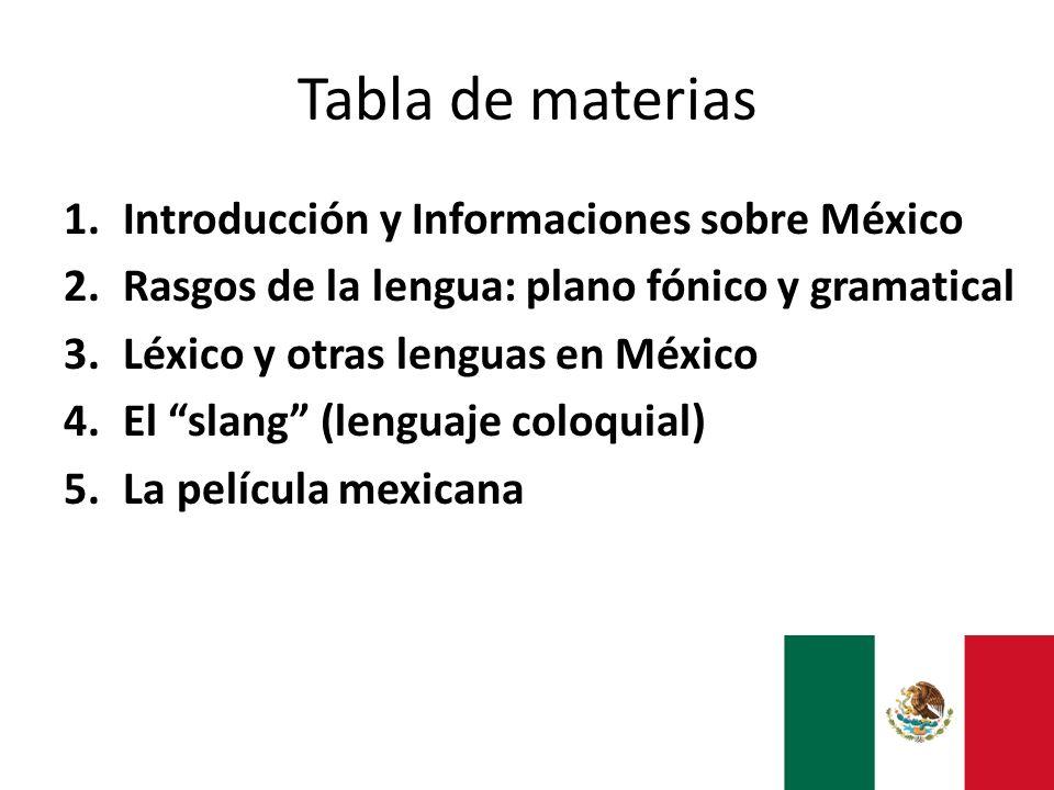 Tabla de materias 1.Introducción y Informaciones sobre México 2.Rasgos de la lengua: plano fónico y gramatical 3.Léxico y otras lenguas en México 4.El