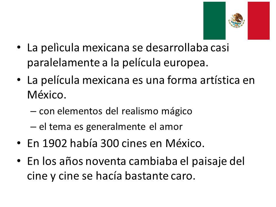 La pelìcula mexicana se desarrollaba casi paralelamente a la película europea. La película mexicana es una forma artística en México. – con elementos