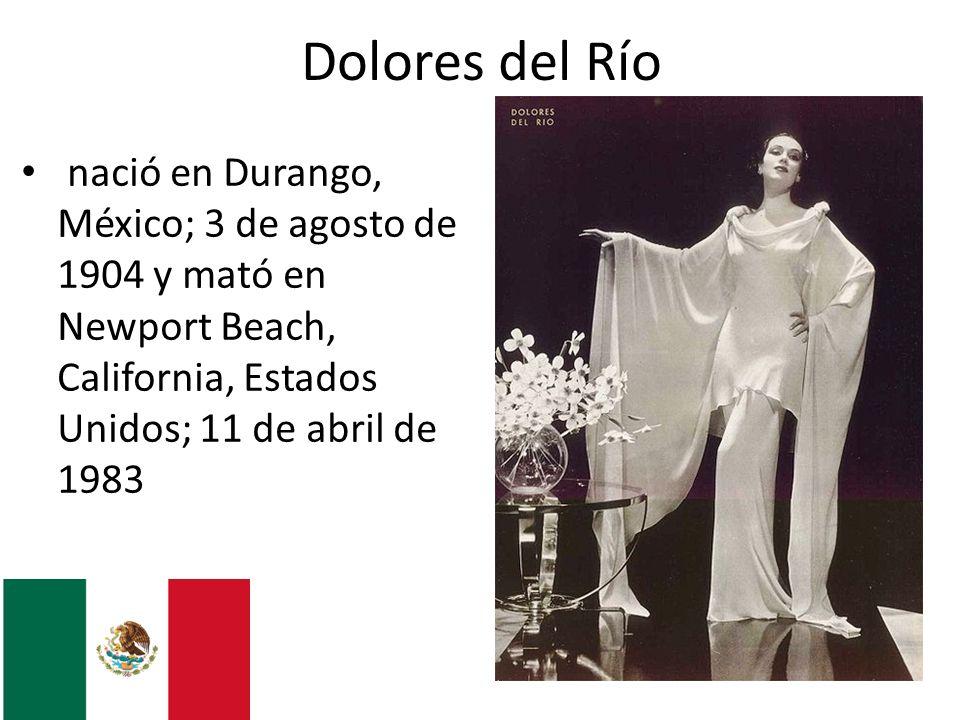 Dolores del Río nació en Durango, México; 3 de agosto de 1904 y mató en Newport Beach, California, Estados Unidos; 11 de abril de 1983