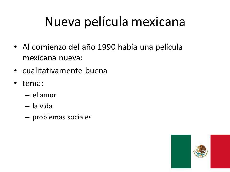 Nueva película mexicana Al comienzo del año 1990 había una película mexicana nueva: cualitativamente buena tema: – el amor – la vida – problemas socia