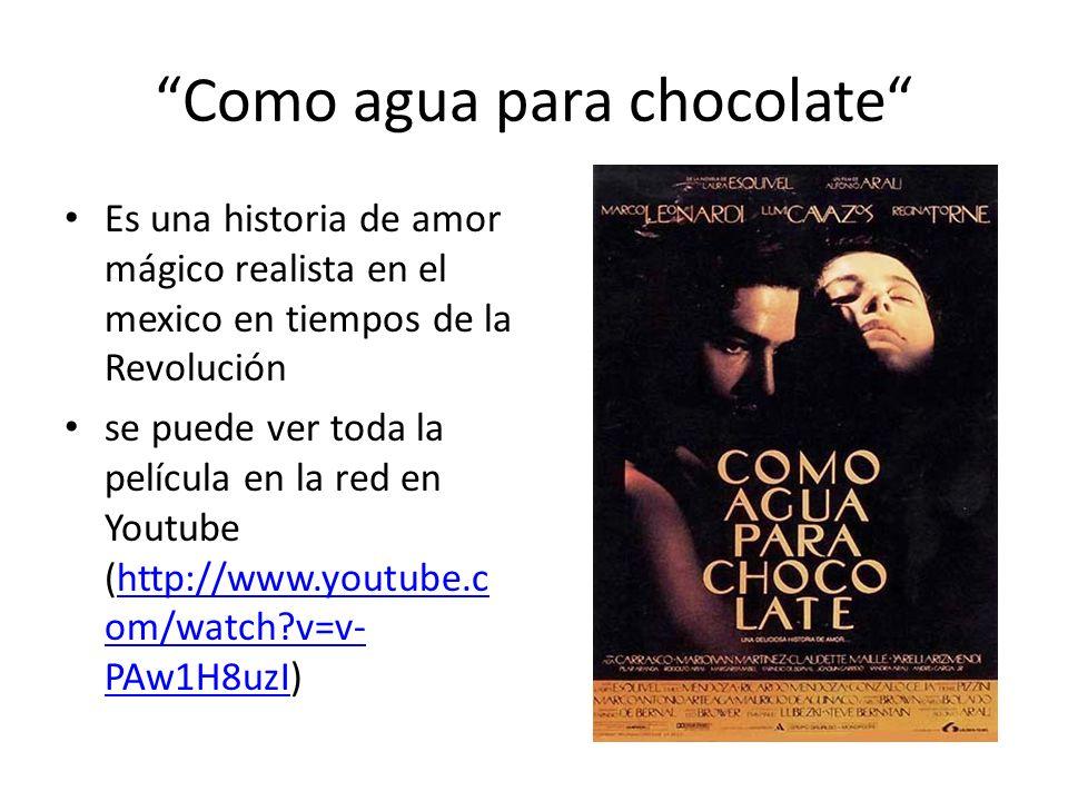 Como agua para chocolate Es una historia de amor mágico realista en el mexico en tiempos de la Revolución se puede ver toda la película en la red en Y