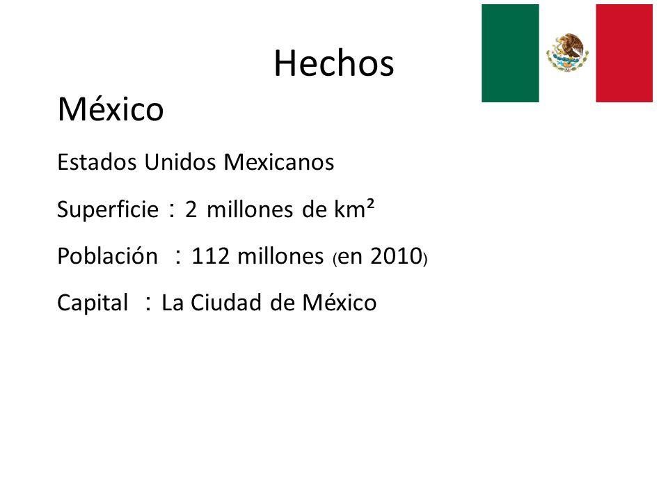 México Estados Unidos Mexicanos Superficie 2 millones de km² Población 112 millones en 2010 Capital La Ciudad de México Hechos