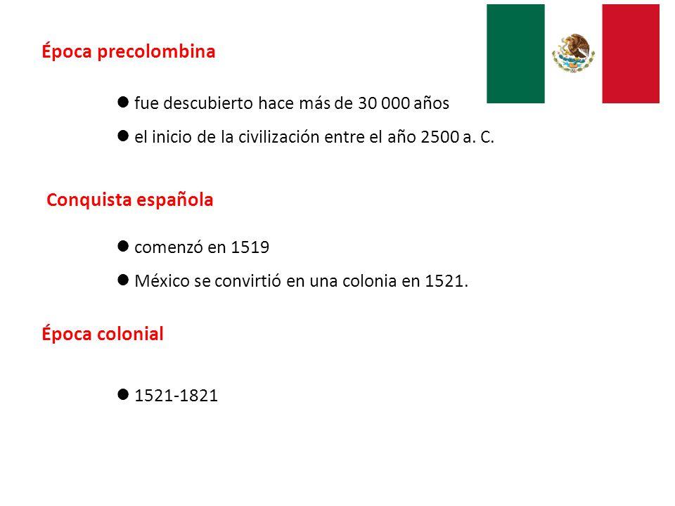 Época precolombina fue descubierto hace más de 30 000 años el inicio de la civilización entre el año 2500 a. C. Conquista española comenzó en 1519 Méx