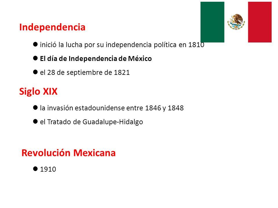 Independencia inició la lucha por su independencia política en 1810 El día de Independencia de México el 28 de septiembre de 1821 Siglo XIX la invasió