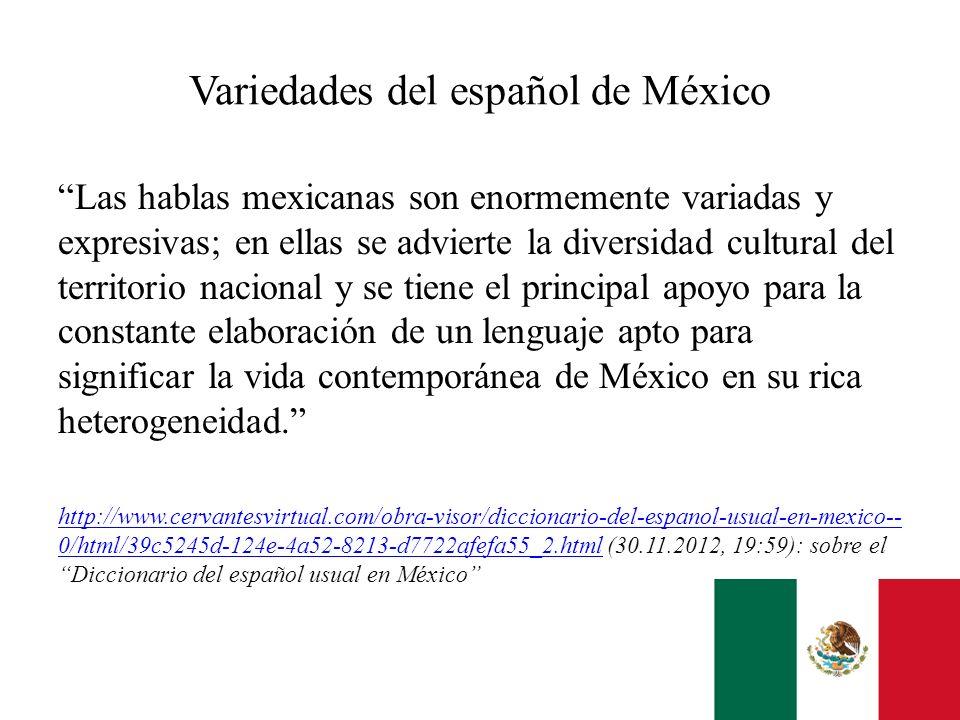 Variedades del español de México Las hablas mexicanas son enormemente variadas y expresivas; en ellas se advierte la diversidad cultural del territori