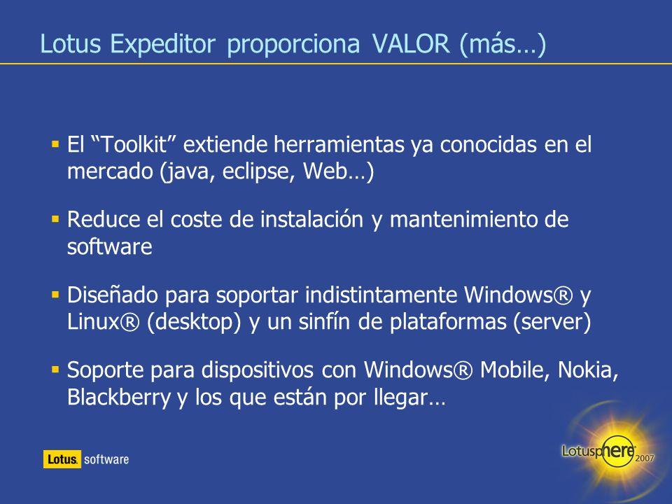 24 Lotus Expeditor proporciona VALOR (más…) El Toolkit extiende herramientas ya conocidas en el mercado (java, eclipse, Web…) Reduce el coste de insta