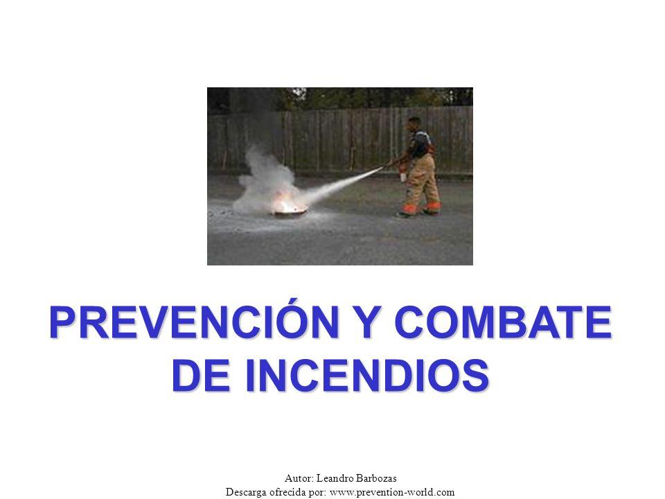 Autor: Leandro Barbozas Descarga ofrecida por: www.prevention-world.com PREVENCIÓN Y COMBATE DE INCENDIOS