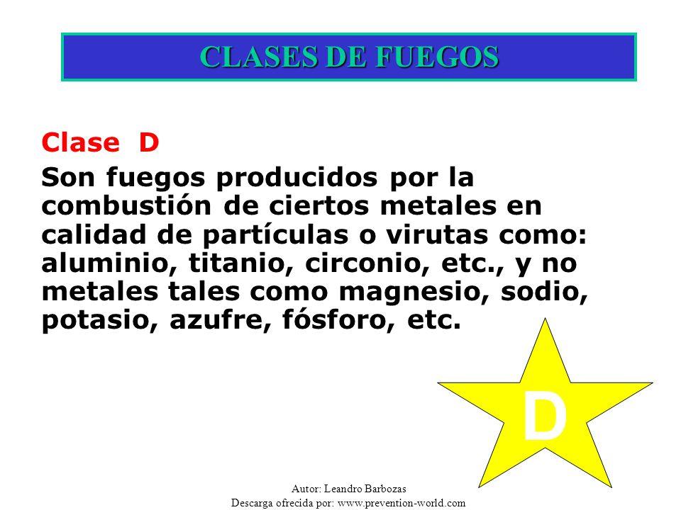 Autor: Leandro Barbozas Descarga ofrecida por: www.prevention-world.com D CLASES DE FUEGOS Clase D Son fuegos producidos por la combustión de ciertos