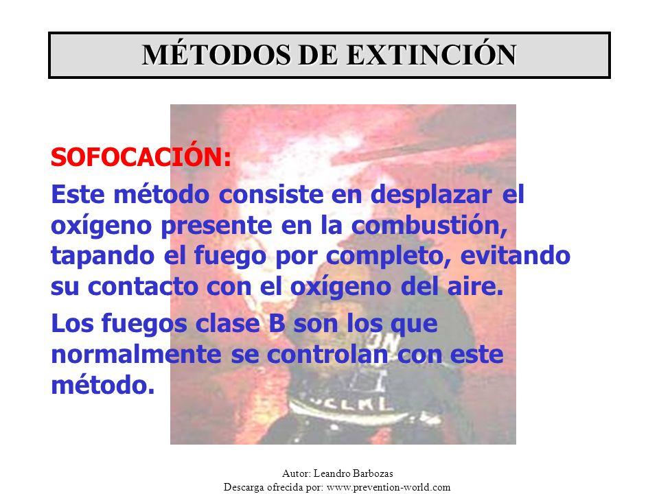 Autor: Leandro Barbozas Descarga ofrecida por: www.prevention-world.com SOFOCACIÓN: Este método consiste en desplazar el oxígeno presente en la combus