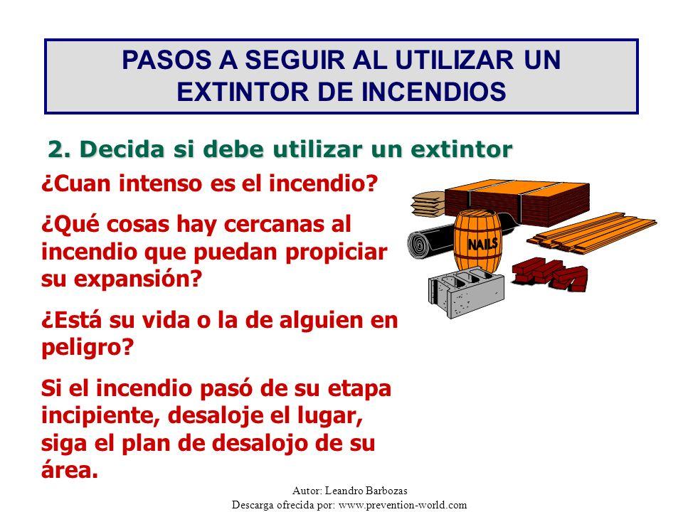 Autor: Leandro Barbozas Descarga ofrecida por: www.prevention-world.com PASOS A SEGUIR AL UTILIZAR UN EXTINTOR DE INCENDIOS 2. Decida si debe utilizar