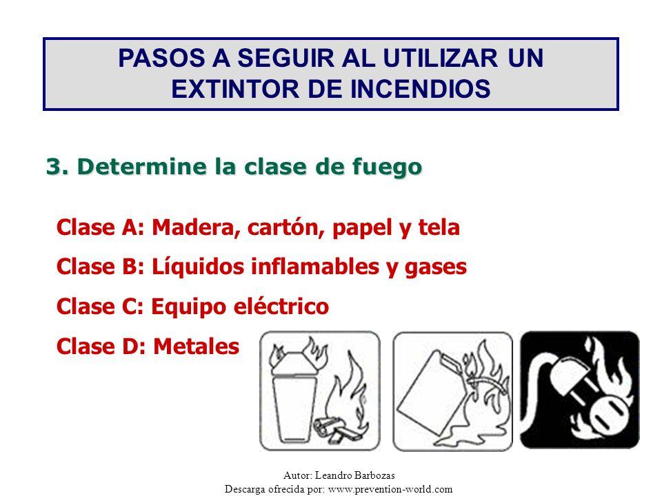 Autor: Leandro Barbozas Descarga ofrecida por: www.prevention-world.com PASOS A SEGUIR AL UTILIZAR UN EXTINTOR DE INCENDIOS 3. Determine la clase de f