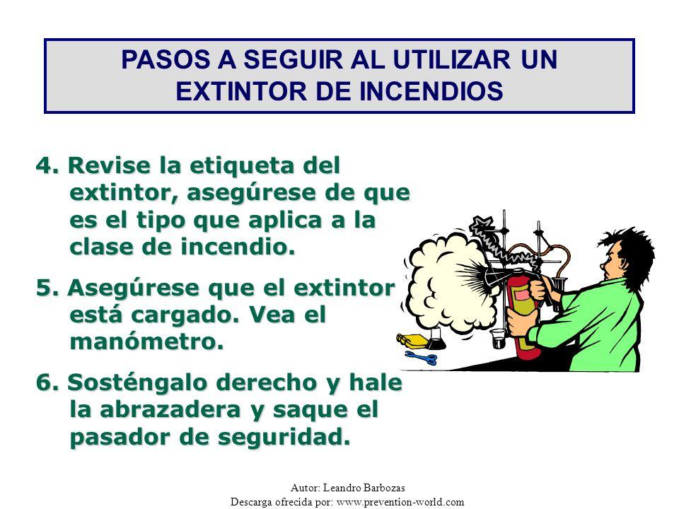 Autor: Leandro Barbozas Descarga ofrecida por: www.prevention-world.com PASOS A SEGUIR AL UTILIZAR UN EXTINTOR DE INCENDIOS 4. Revise la etiqueta del