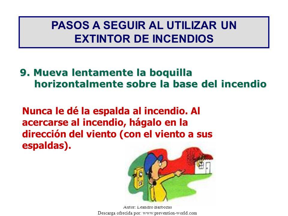 Autor: Leandro Barbozas Descarga ofrecida por: www.prevention-world.com PASOS A SEGUIR AL UTILIZAR UN EXTINTOR DE INCENDIOS 9. Mueva lentamente la boq