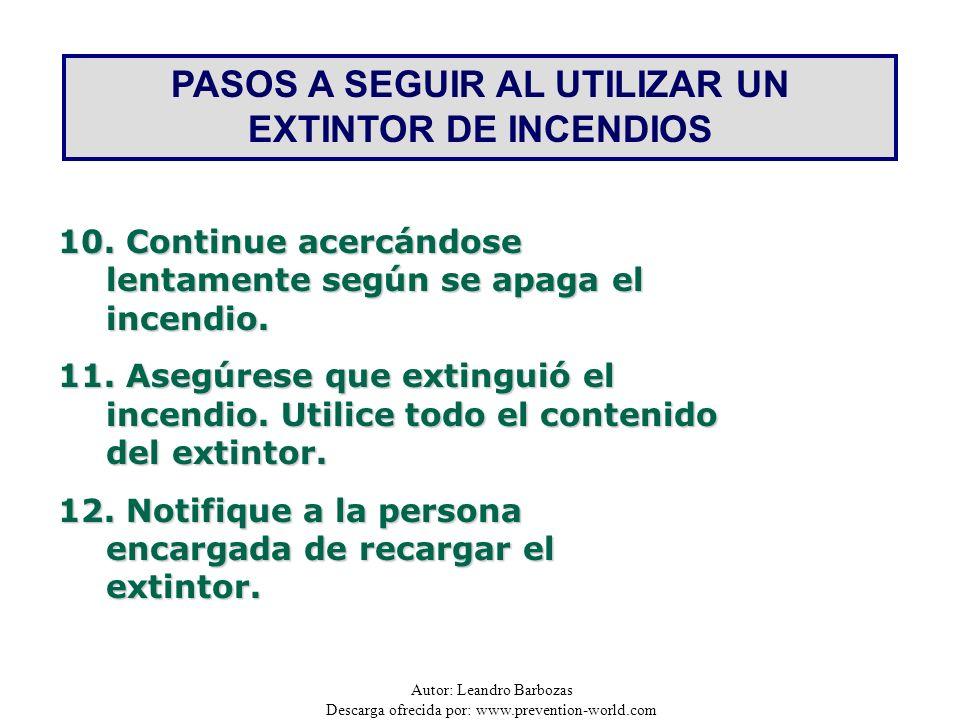 Autor: Leandro Barbozas Descarga ofrecida por: www.prevention-world.com PASOS A SEGUIR AL UTILIZAR UN EXTINTOR DE INCENDIOS 10. Continue acercándose l