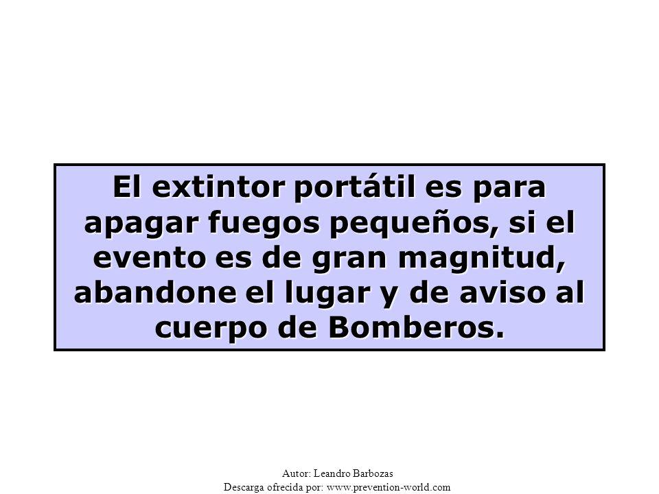 Autor: Leandro Barbozas Descarga ofrecida por: www.prevention-world.com El extintor portátil es para apagar fuegos pequeños, si el evento es de gran m